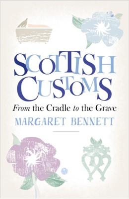 Scottish Customs Margaret Bennett 9781780275741