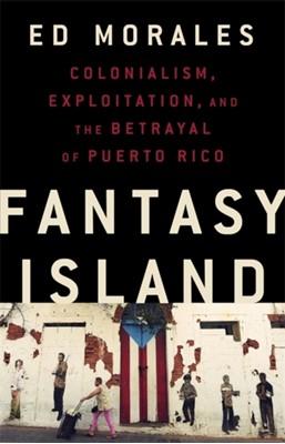 Fantasy Island Ed Morales 9781568588995