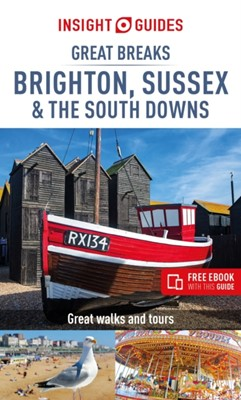 Insight Guides Great Breaks Brighton, Sussex & the South Downs (Travel Guide with Free eBook) Insight Guides 9781789191530