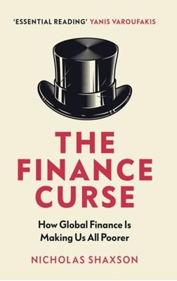 The Finance Curse Nicholas Shaxson 9781784705046
