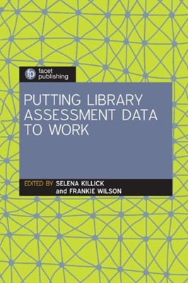 Putting Library Assessment Data to Work  9781783302208