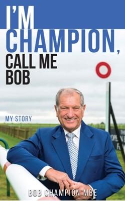 I'm Champion, Call Me Bob Bob Champion 9780995594364