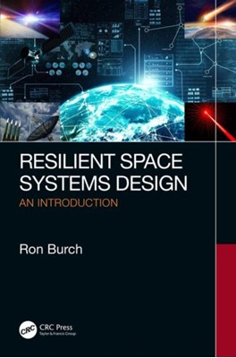 Resilient Space Systems Design Ron (The Boeing Company Burch 9780367148485