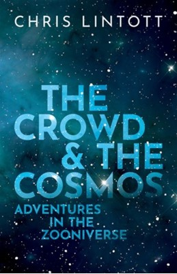 The Crowd and the Cosmos Chris (Professor of Astrophysics Lintott 9780198842224