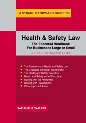 A Straightforward Guide To Health And Safety Law Samantha Walker 9781847169624