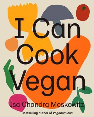 I Can Cook Vegan Isa Chandra Moskowitz 9781419732416