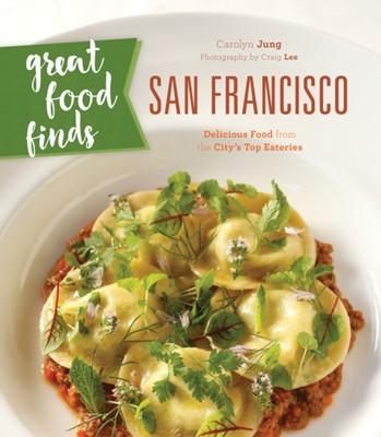 Great Food Finds San Francisco Carolyn Jung 9781493028139