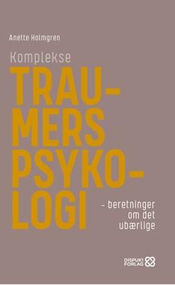Komplekse traumers psykologi Anette Holmgren 9788799834051