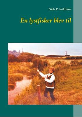 En lystfisker blev til Niels P. Arildskov 9788743035411
