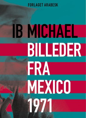 Digte fra Mexico 1971 & Billeder fra Mexico 1971 Ib Michael 9788793819009