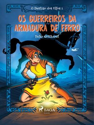 O Destino dos Elfos 1: Os Guerreiros da Armadura de Ferro Peter Gotthardt 9788726249187