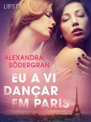 Eu a vi dançar em Paris - Conto Erótico Alexandra Södergran 9788726322064
