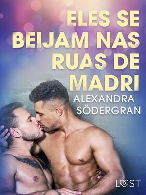 Eles se beijam nas ruas de Madri - Conto Erótico Alexandra Södergran 9788726322057