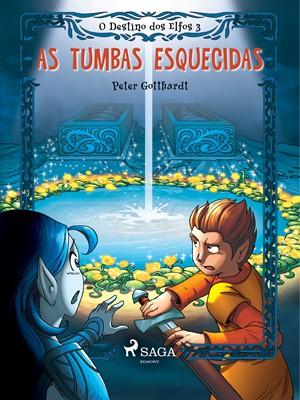 O Destino dos Elfos 3: As Tumbas Esquecidas Peter Gotthardt 9788726249163