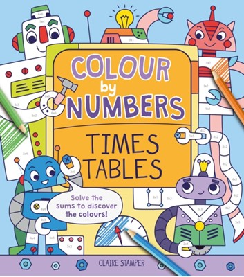 Colour by Numbers: Times Tables Catherine Casey, Claire Stamper 9781788285155