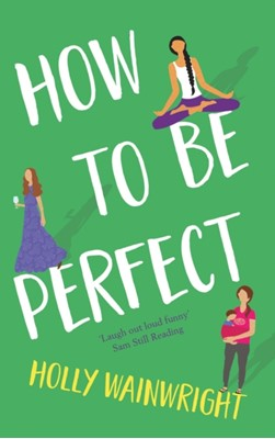How To Be Perfect Holly Wainwright 9781789550559