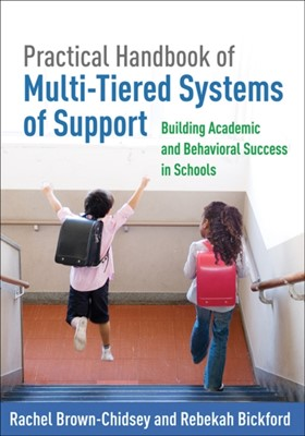 Practical Handbook of Multi-Tiered Systems of Support Rebekah Bickford, Rachel (University of Southern Maine Brown-Chidsey, Rebekah (Educational and School Psychology Program (retired) Bickford 9781462522484