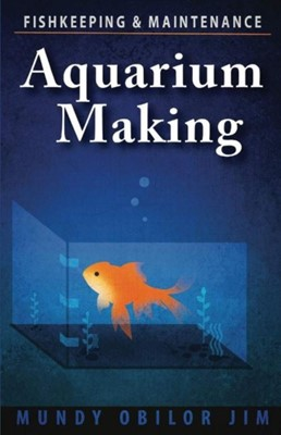 Aquarium Making- Fishkeeping & Maintenance Mundy Jim 9788299890649
