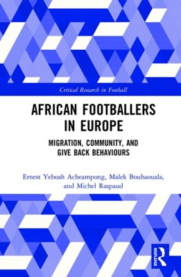 African Footballers in Europe Michel (University of Grenoble Alpes-France) Raspaud, Malek (University of Grenoble Alpes-France) Bouhaouala, Ernest Yeboah (University of Grenoble Alpes-France) Acheampong 9780367262976