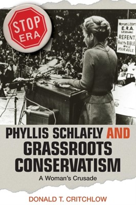 Phyllis Schlafly and Grassroots Conservatism Donald T. Critchlow 9780691136240