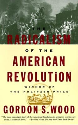 Radicalism Of The American Revolu Gordon S. Wood 9780679736882