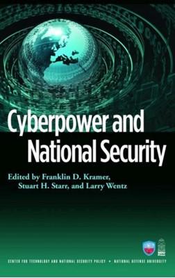 Cyberpower and National Security Larry K. Wentz, Stuart H. Starr, Franklin D. Kramer, Larry Wentz 9781597974233