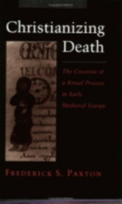 Christianizing Death Frederick S. Paxton 9780801483868