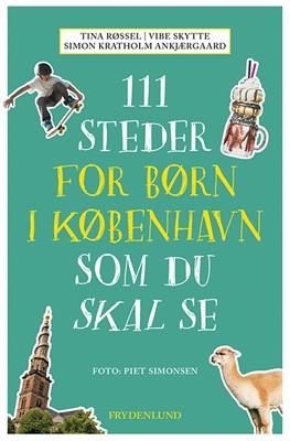 111 steder for børn i København som du skal se Simon Kratholm Ankjærgaard, Vibe Skytte, Tina Røssel 9788772160979