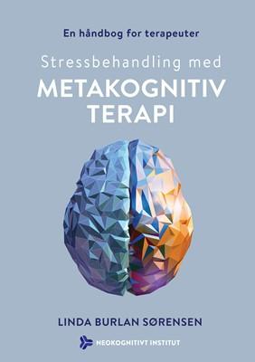 Stressbehandling med metakognitiv terapi  Linda  Burlan Sørensen 9788793201231