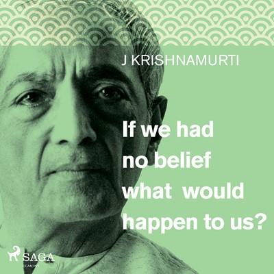 If we had no belief what would happen to us? Jiddu Krishnamurti 9788711673539