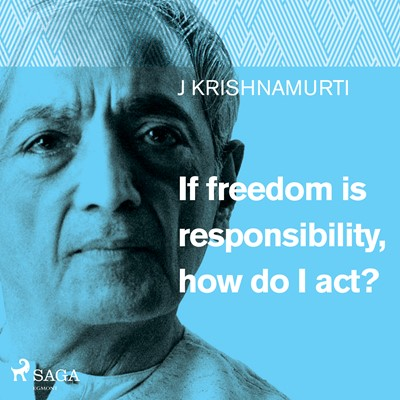 If freedom is responsibility, how do I act? Jiddu Krishnamurti 9788711673560