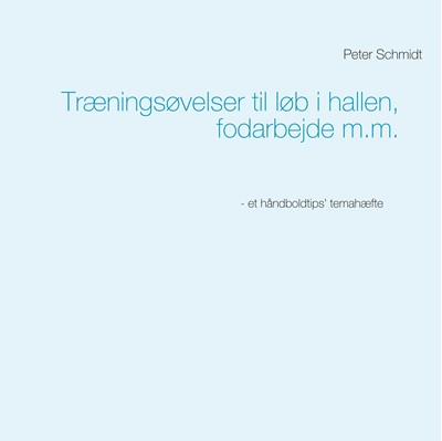 Træningsøvelser til løb i hallen, fodarbejde m.m. Peter Schmidt 9788743035688