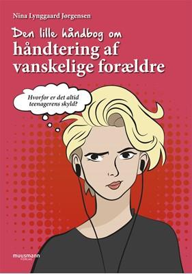 Den lille håndbog om håndtering af vanskelige forældre Nina Lynggaard Jørgensen 9788793679832