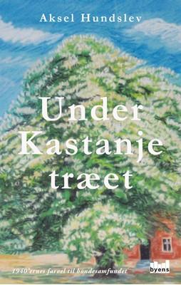 Under Kastanjetræet Aksel Hundslev 9788793758889