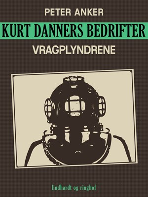 Kurt Danners bedrifter: Vragplyndrene Peter Anker 9788711632567