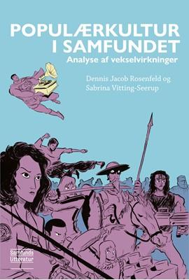 Populærkultur i samfundet Sabrina Vitting-Seerup, Dennis Jacob Rosenfeld 9788759334348