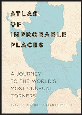 Atlas of Improbable Places Travis Elborough 9781781315323