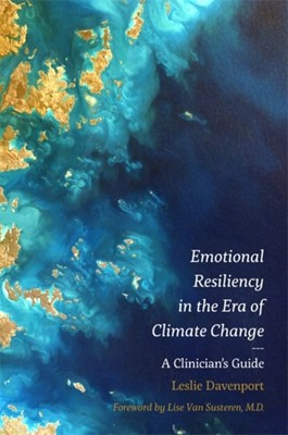 Emotional Resiliency in the Era of Climate Change Leslie Davenport 9781785927195