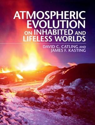 Atmospheric Evolution on Inhabited and Lifeless Worlds James F. (Pennsylvania State University) Kasting, David C. (University of Washington) Catling 9780521844123