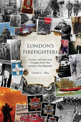 London's Firefighters David C. Pike 9781784555412