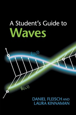 A Student's Guide to Waves Laura (Morningside College Kinnaman, Daniel (Wittenberg University Fleisch 9781107643260