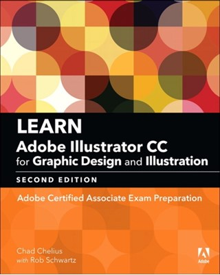 Learn Adobe Illustrator CC for Graphic Design and Illustration Rob Schwartz, Chad Chelius 9780134878386