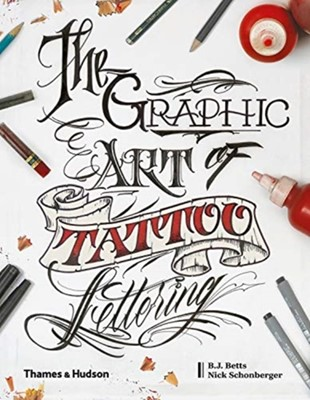 The Graphic Art of Tattoo Lettering Nick Schonberger, B.J. Betts 9780500241530