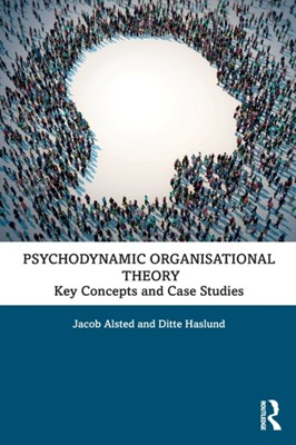 Psychodynamic Organisational Theory Jacob Alsted, Ditte Haslund 9780367027179