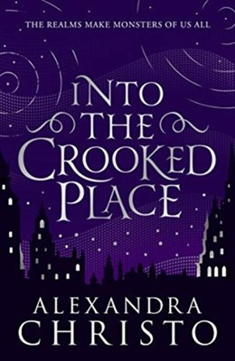 Into The Crooked Place Alexandra Christo 9781471408441