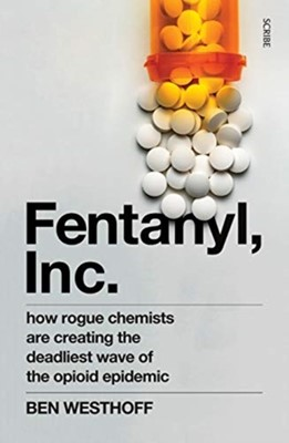 Fentanyl, Inc. Ben Westhoff 9781912854516