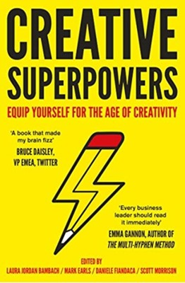 Creative Superpowers Laura Jordan Bambach, Mark Earls, Scott Morrison, Daniele Fiandaca 9781783529032