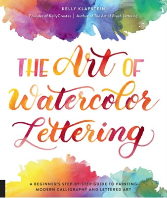 The Art of Watercolor Lettering Kelly Klapstein 9781631597800