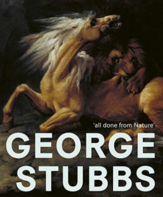 George Stubbs: 'All Done from Nature'  9781911300687
