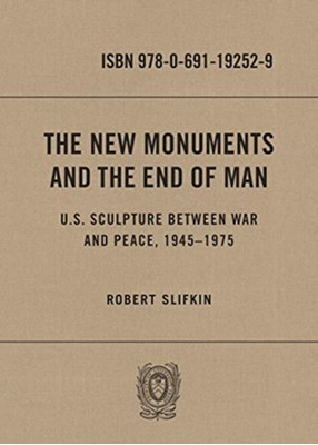 The New Monuments and the End of Man Robert Slifkin 9780691192529